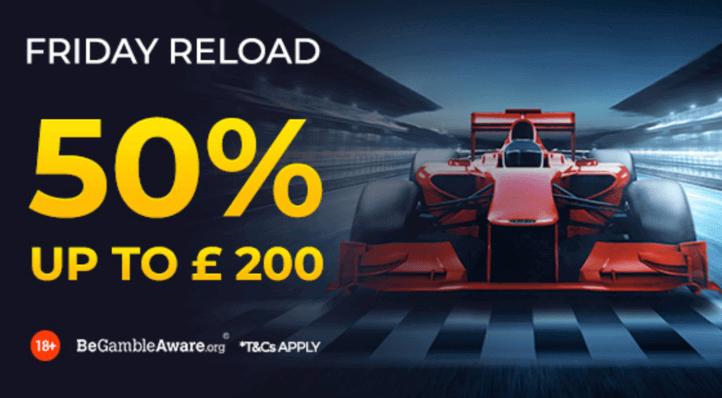 50% up to £200 bonus friday reload